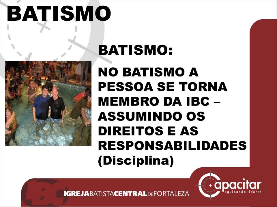 BATISMO BATISMO: NO BATISMO A PESSOA SE TORNA MEMBRO DA IBC – ASSUMINDO OS DIREITOS E AS RESPONSABILIDADES (Disciplina)