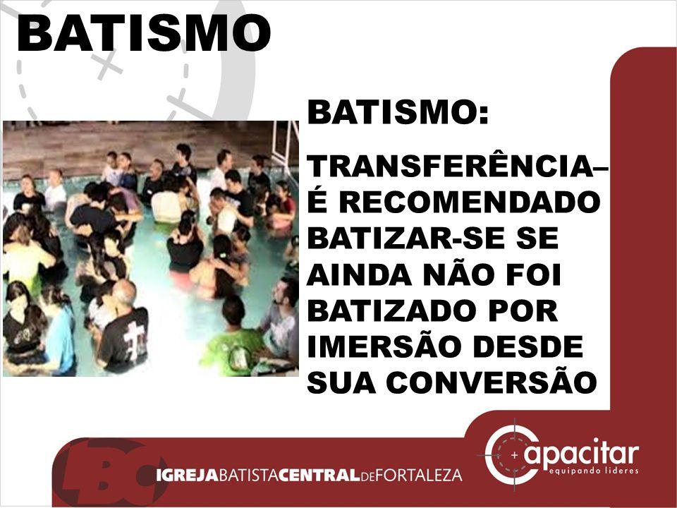 BATISMO BATISMO: TRANSFERÊNCIA– É RECOMENDADO
