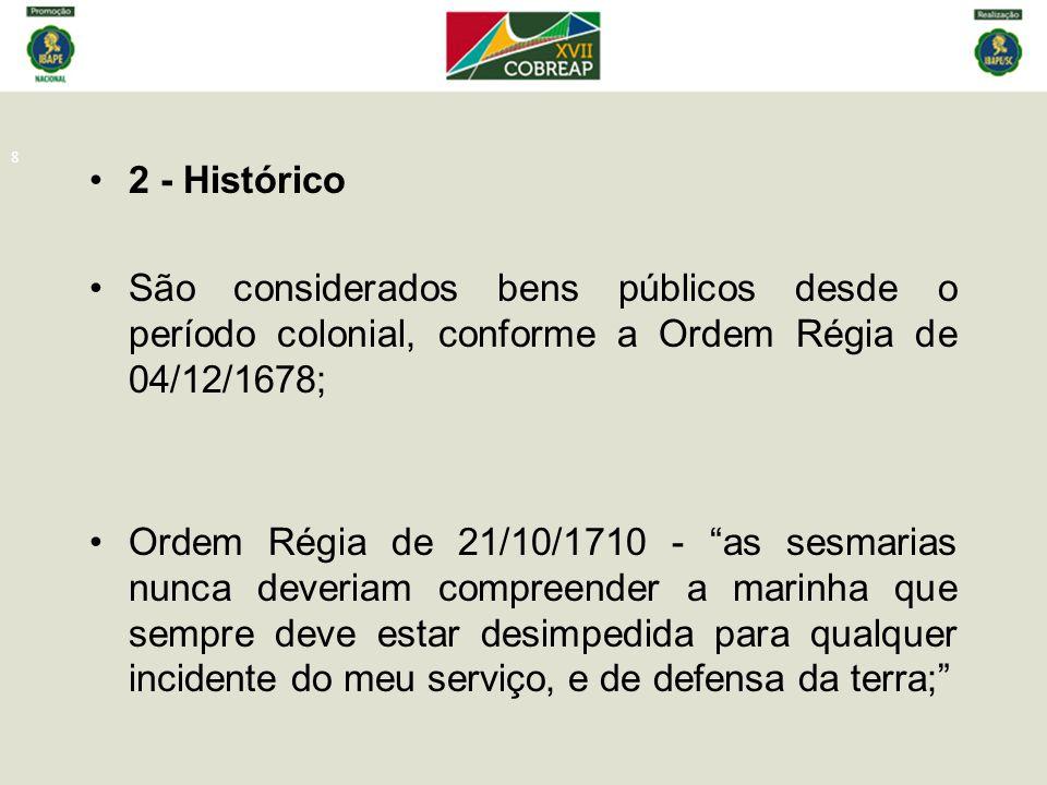 2 - Histórico São considerados bens públicos desde o período colonial, conforme a Ordem Régia de 04/12/1678;