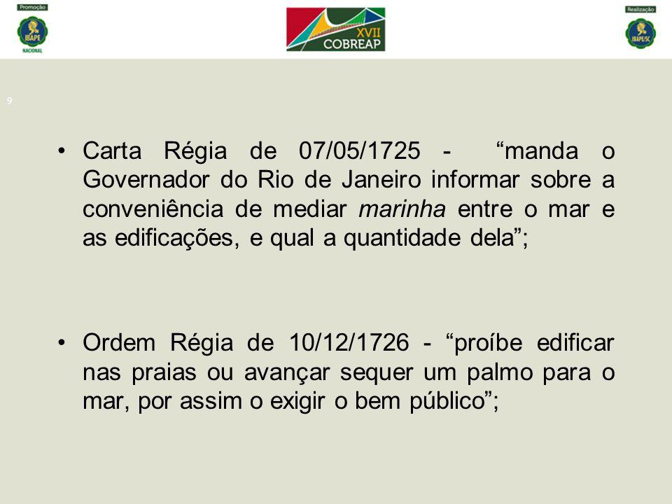 Carta Régia de 07/05/1725 - manda o Governador do Rio de Janeiro informar sobre a conveniência de mediar marinha entre o mar e as edificações, e qual a quantidade dela ;