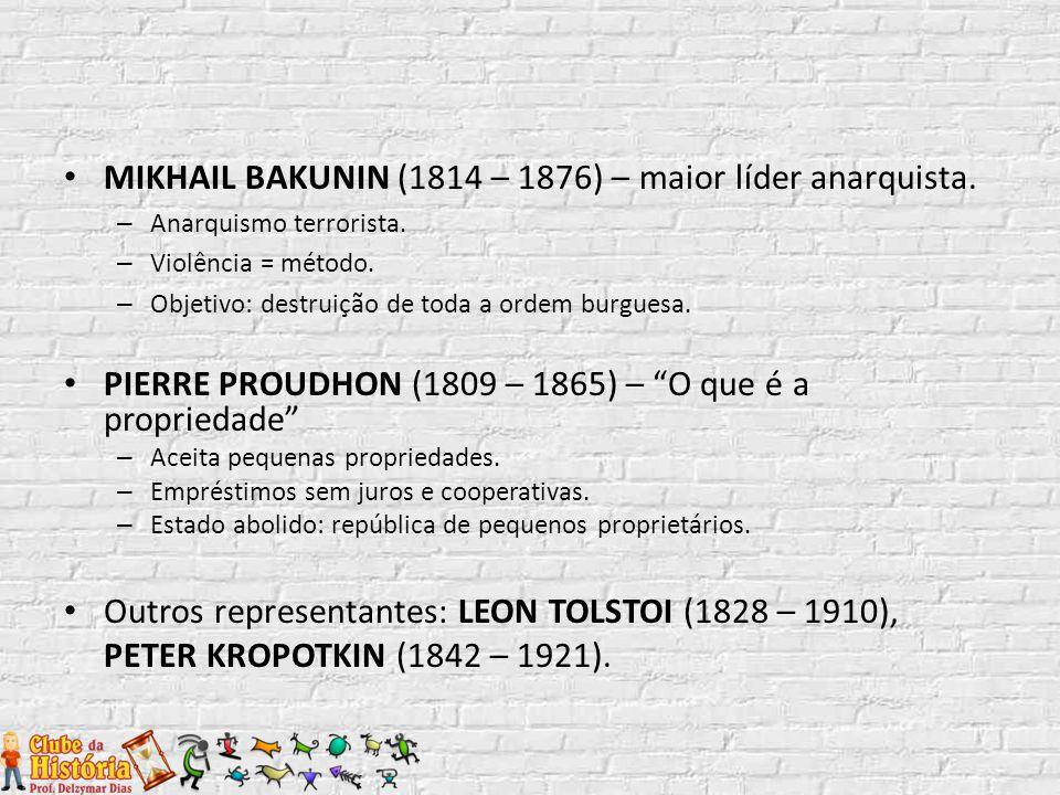 MIKHAIL BAKUNIN (1814 – 1876) – maior líder anarquista.