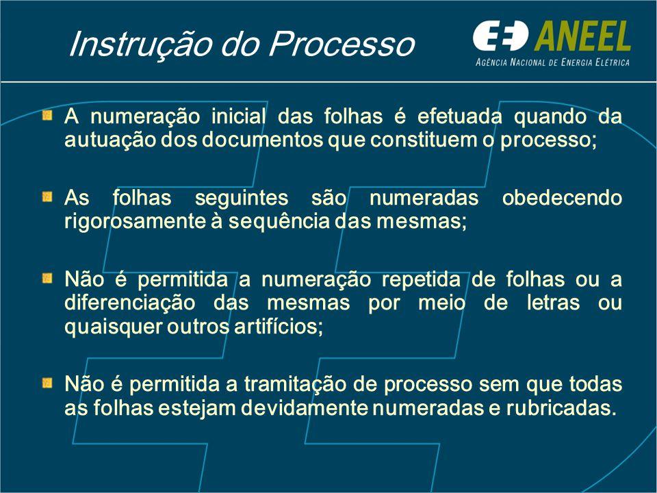Instrução do Processo A numeração inicial das folhas é efetuada quando da autuação dos documentos que constituem o processo;