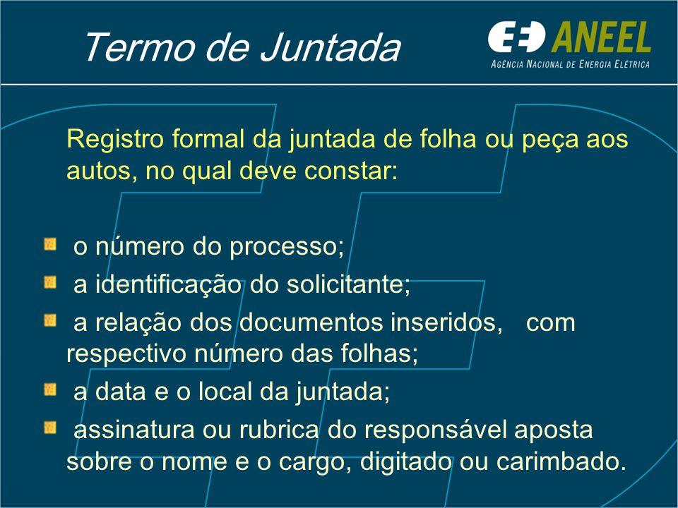 Termo de Juntada Registro formal da juntada de folha ou peça aos autos, no qual deve constar: o número do processo;