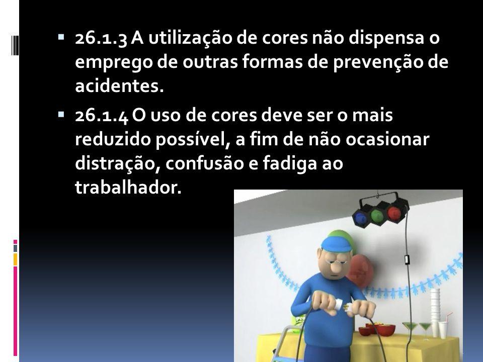 26.1.3 A utilização de cores não dispensa o emprego de outras formas de prevenção de acidentes.