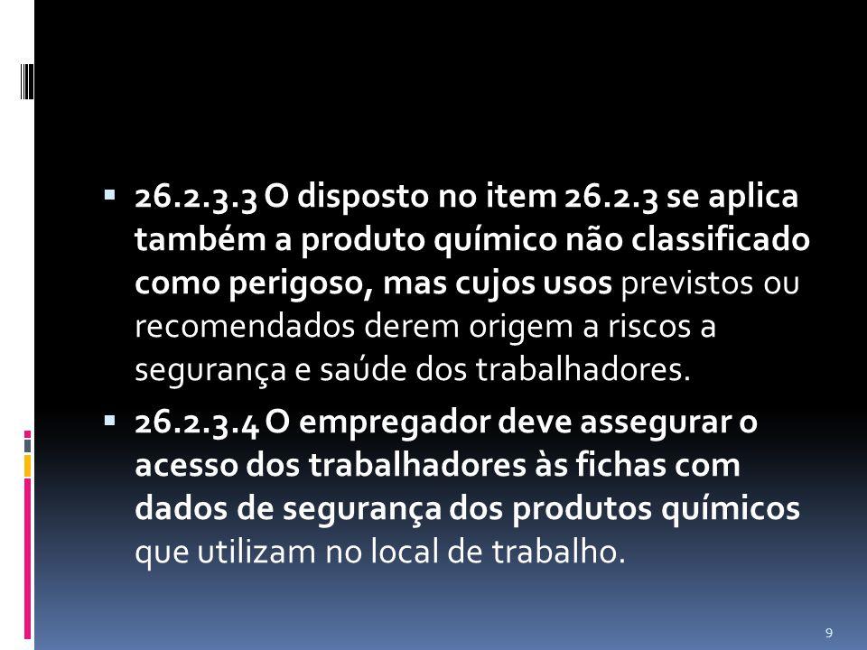 26.2.3.3 O disposto no item 26.2.3 se aplica também a produto químico não classificado como perigoso, mas cujos usos previstos ou recomendados derem origem a riscos a segurança e saúde dos trabalhadores.