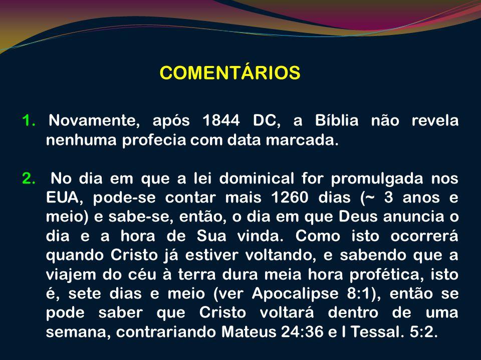 COMENTÁRIOS 1. Novamente, após 1844 DC, a Bíblia não revela nenhuma profecia com data marcada.