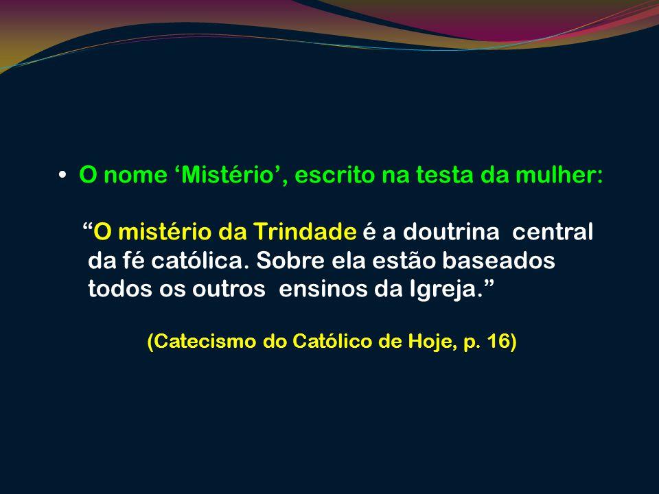 (Catecismo do Católico de Hoje, p. 16)