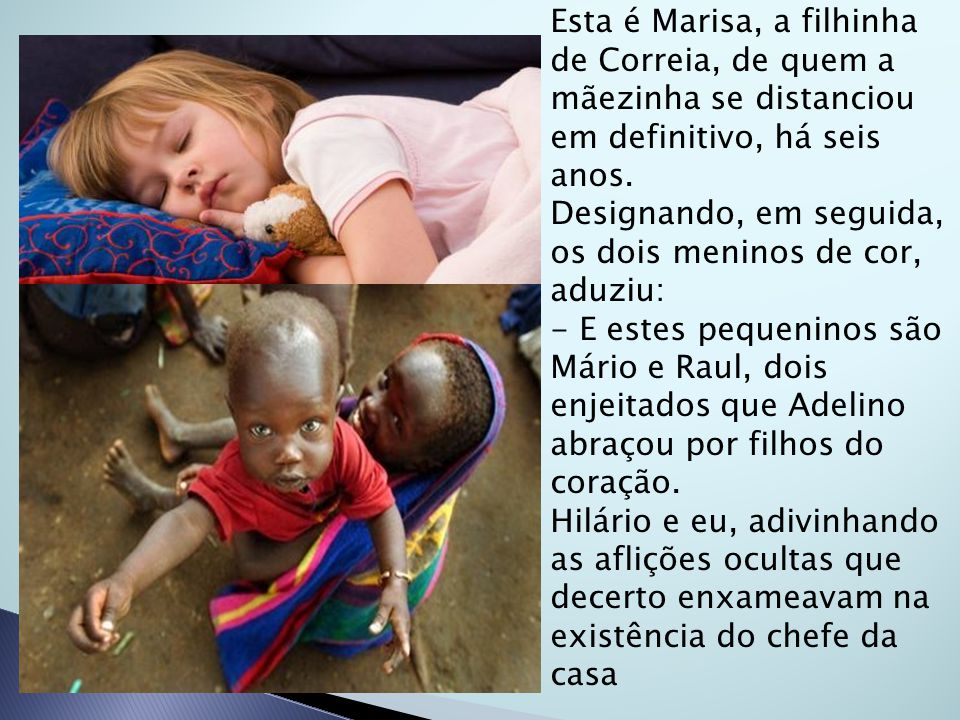 Esta é Marisa, a filhinha de Correia, de quem a mãezinha se distanciou em definitivo, há seis anos.