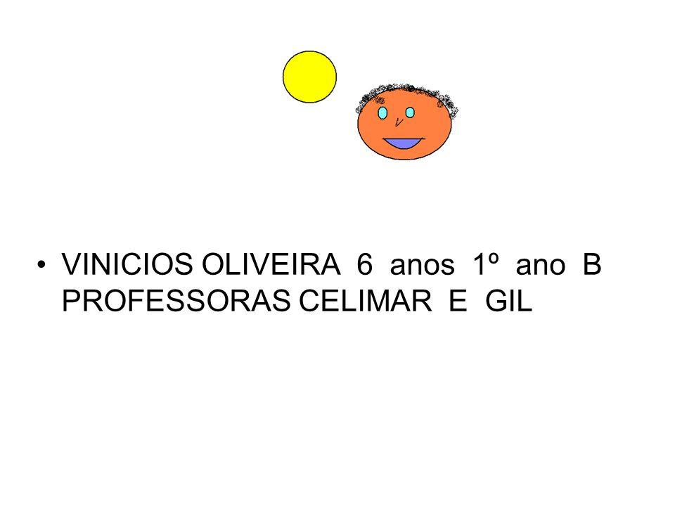 VINICIOS OLIVEIRA 6 anos 1º ano B PROFESSORAS CELIMAR E GIL