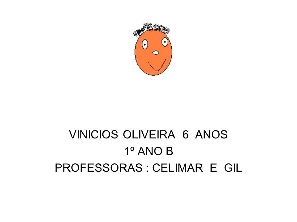 VINICIOS OLIVEIRA 6 ANOS 1º ANO B PROFESSORAS : CELIMAR E GIL