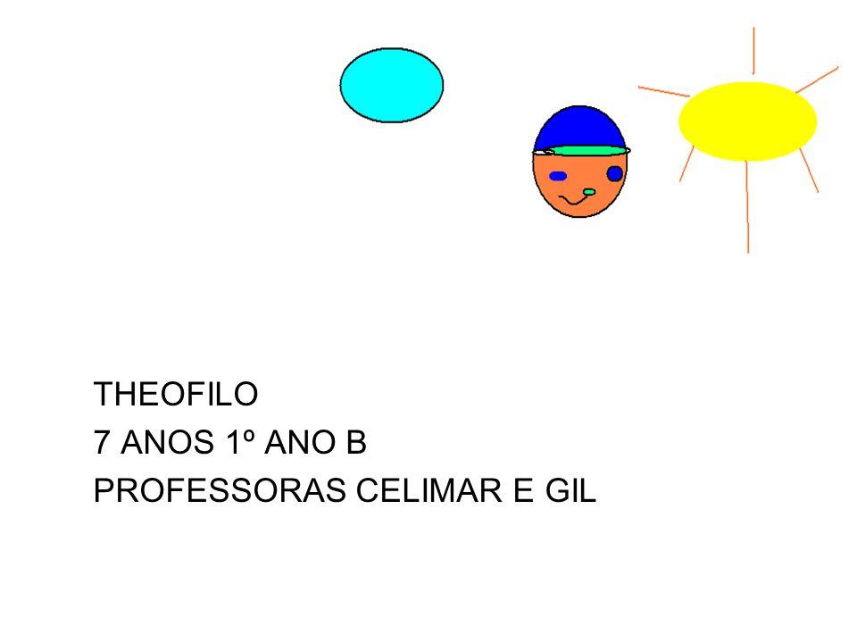 THEOFILO 7 ANOS 1º ANO B PROFESSORAS CELIMAR E GIL