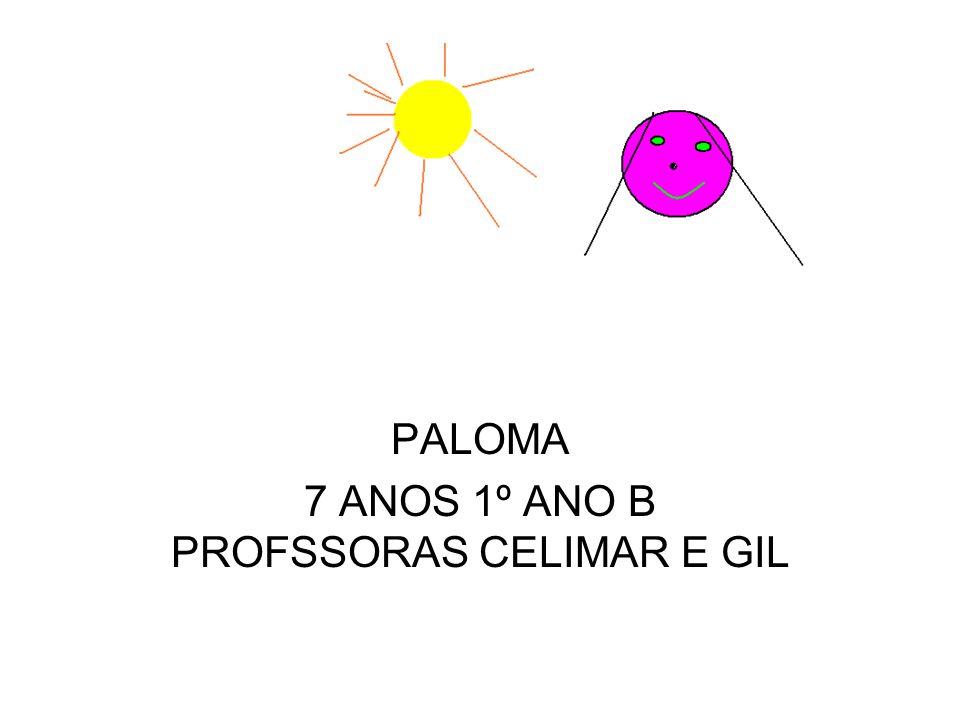 PALOMA 7 ANOS 1º ANO B PROFSSORAS CELIMAR E GIL