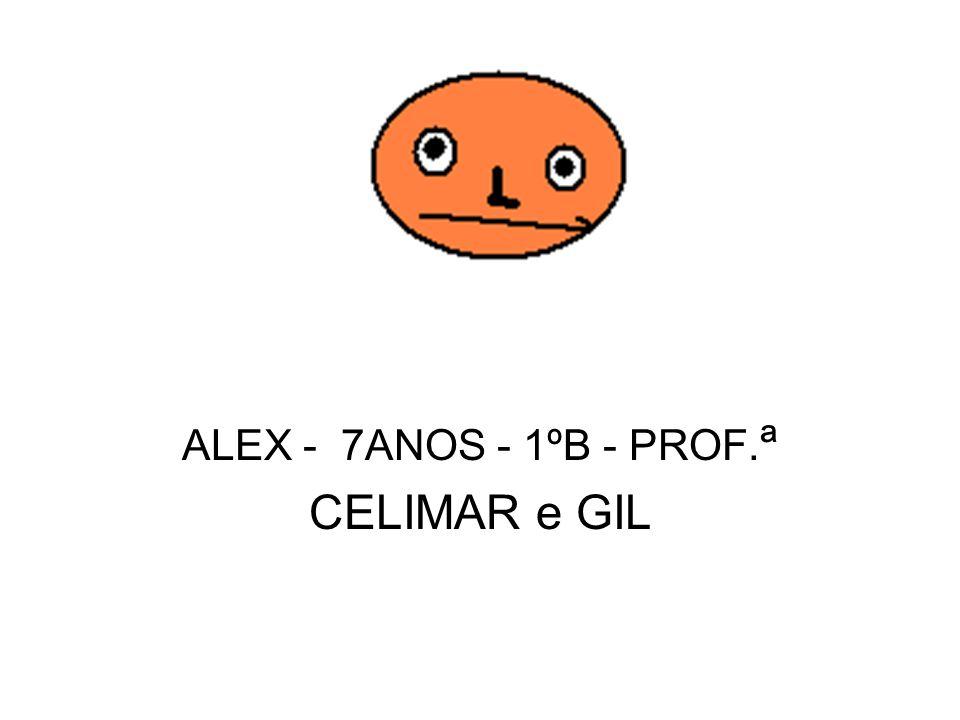 ALEX - 7ANOS - 1ºB - PROF.ª CELIMAR e GIL
