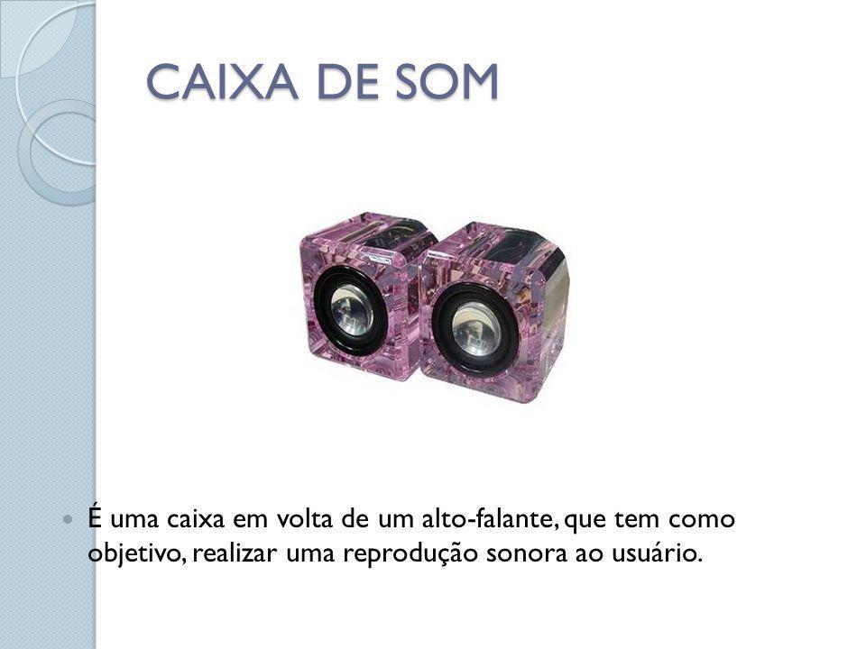 CAIXA DE SOM É uma caixa em volta de um alto-falante, que tem como objetivo, realizar uma reprodução sonora ao usuário.