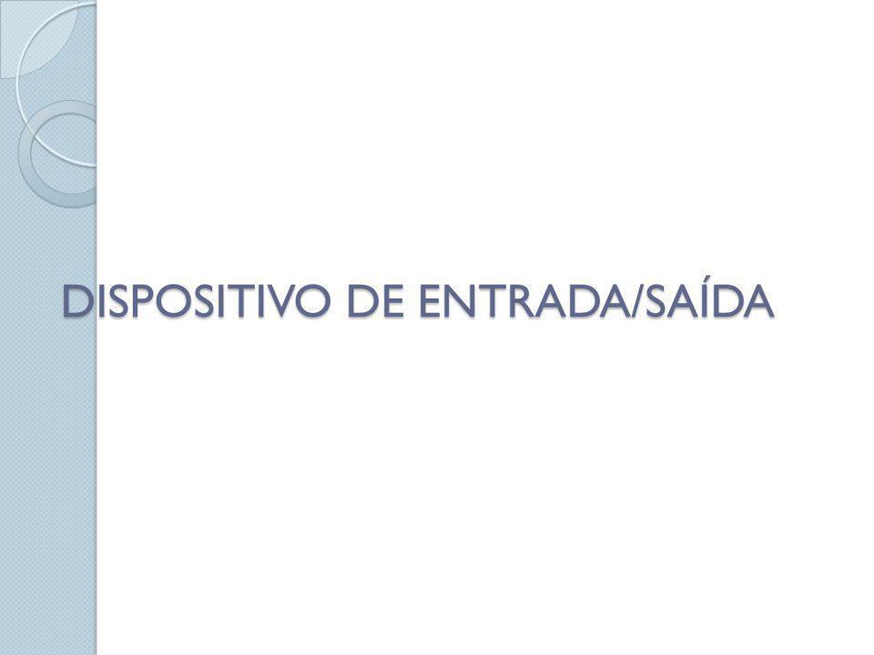 DISPOSITIVO DE ENTRADA/SAÍDA