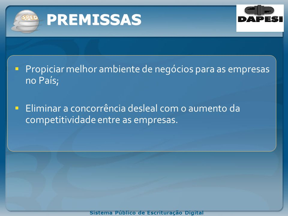 PREMISSAS Propiciar melhor ambiente de negócios para as empresas no País;
