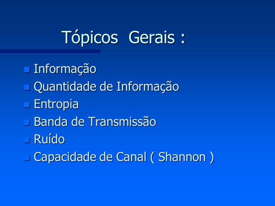 Tópicos Gerais : Informação Quantidade de Informação Entropia