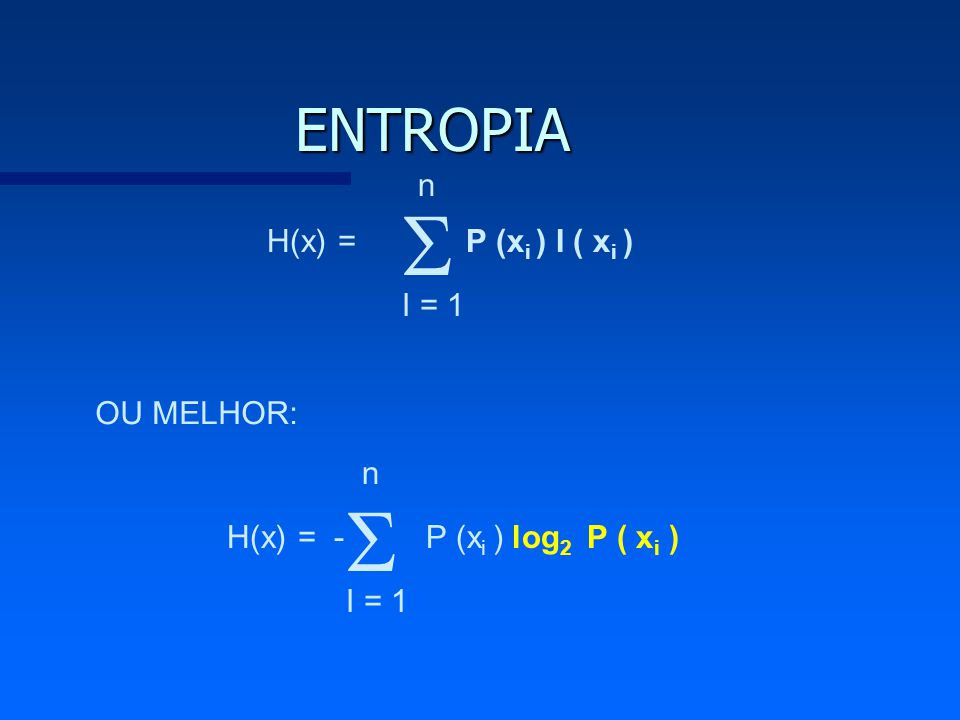   ENTROPIA n H(x) = P (xi ) I ( xi ) I = 1 OU MELHOR: n H(x) = -