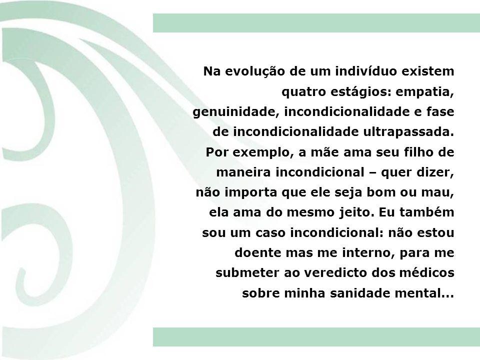 Na evolução de um indivíduo existem quatro estágios: empatia, genuinidade, incondicionalidade e fase de incondicionalidade ultrapassada.