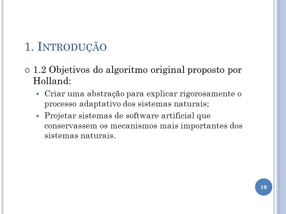 1. Introdução 1.2 Objetivos do algoritmo original proposto por Holland: