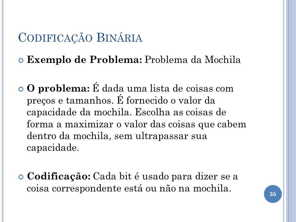 Codificação Binária Exemplo de Problema: Problema da Mochila
