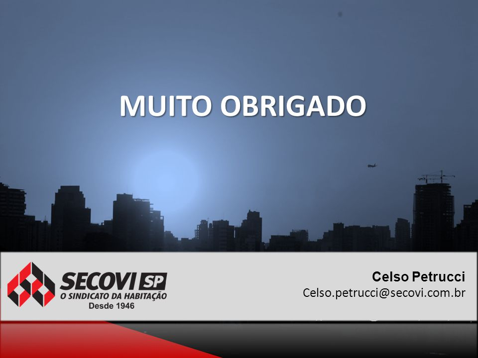 MUITO OBRIGADO Celso Petrucci Celso.petrucci@secovi.com.br