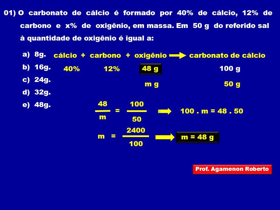 01) O carbonato de cálcio é formado por 40% de cálcio, 12% de