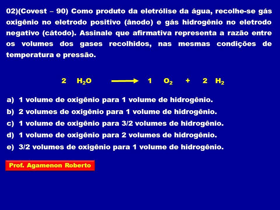 a) 1 volume de oxigênio para 1 volume de hidrogênio.