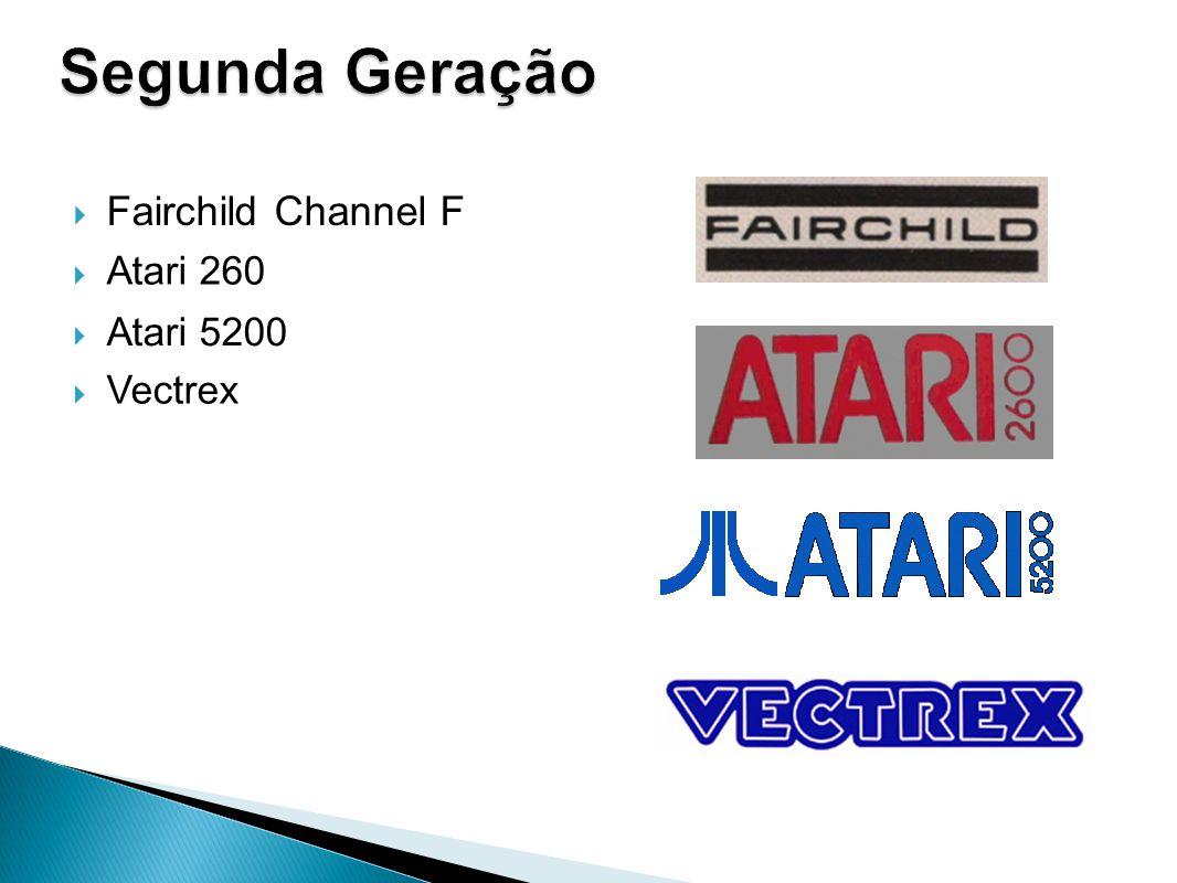 Segunda Geração Fairchild Channel F Atari 260 Atari 5200 Vectrex