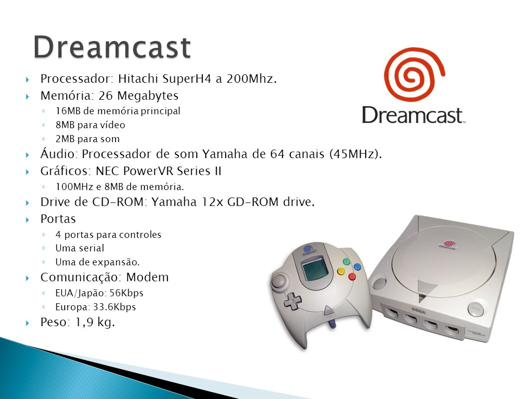 Dreamcast Processador: Hitachi SuperH4 a 200Mhz. Memória: 26 Megabytes