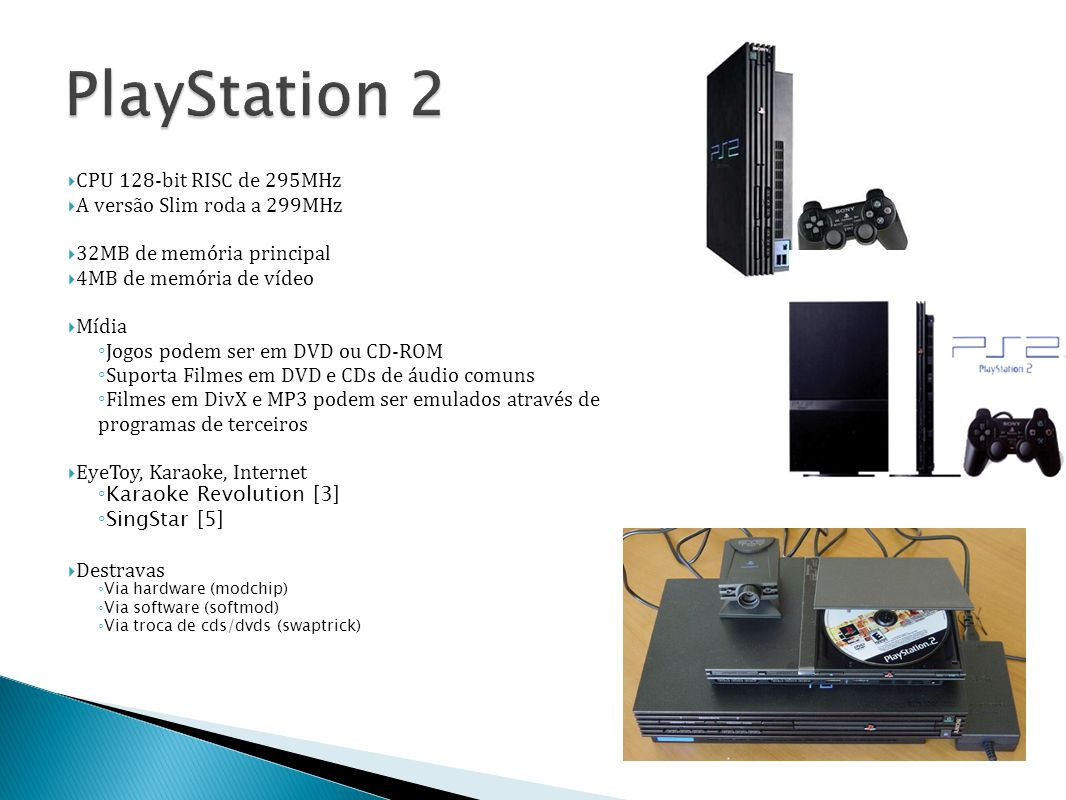 PlayStation 2 CPU 128-bit RISC de 295MHz A versão Slim roda a 299MHz