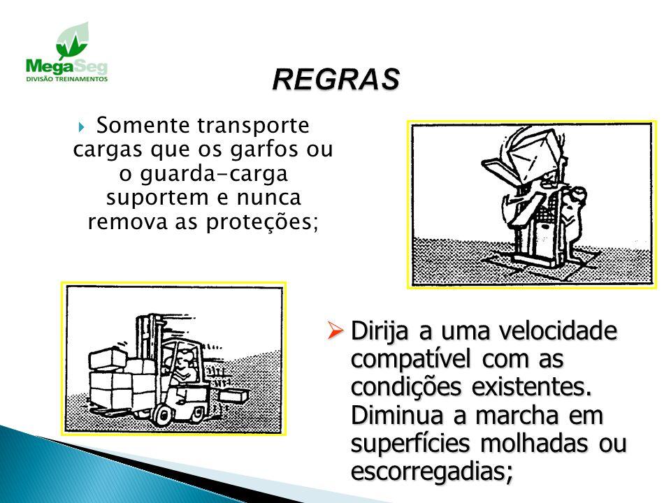 REGRAS Somente transporte cargas que os garfos ou o guarda-carga suportem e nunca remova as proteções;