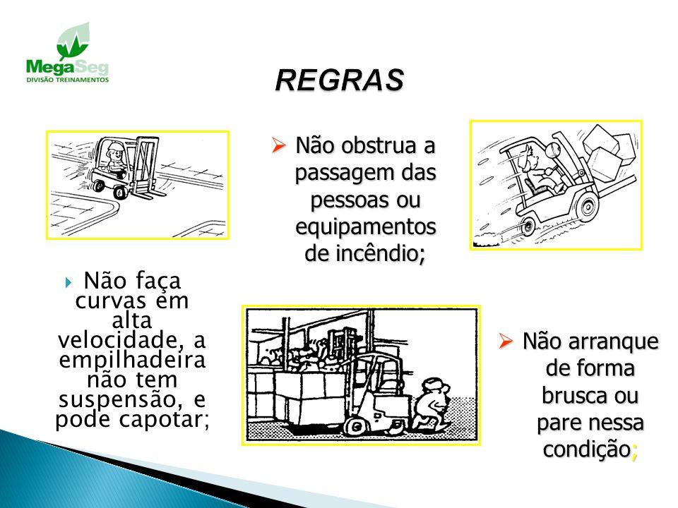 REGRAS Não obstrua a passagem das pessoas ou equipamentos de incêndio;