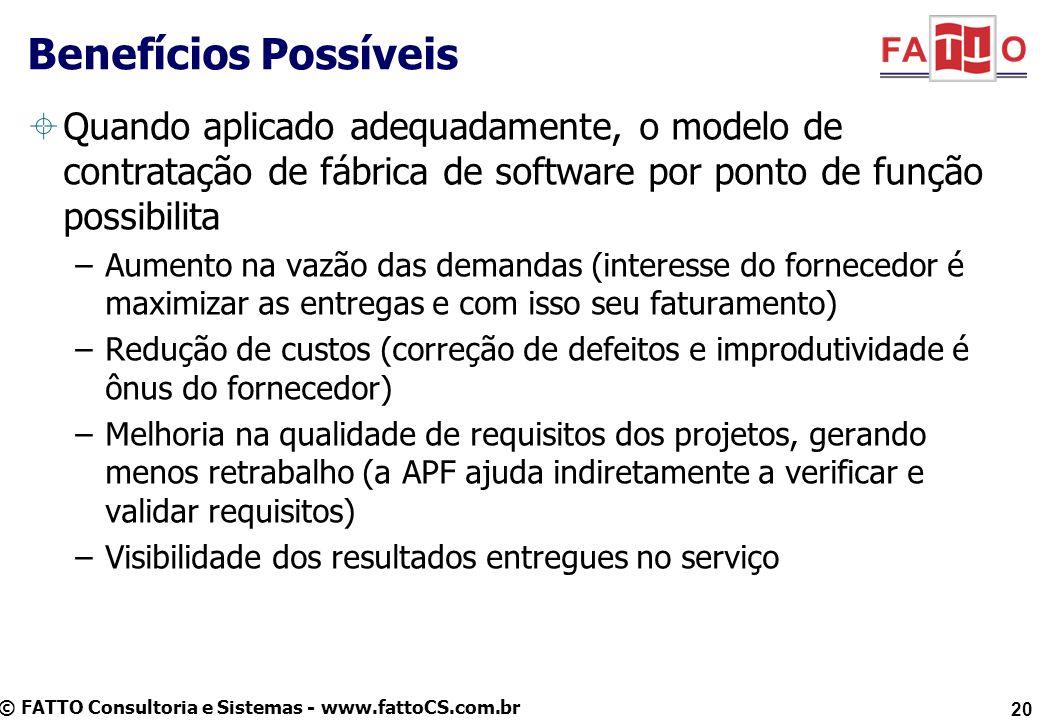 Benefícios Possíveis Quando aplicado adequadamente, o modelo de contratação de fábrica de software por ponto de função possibilita.