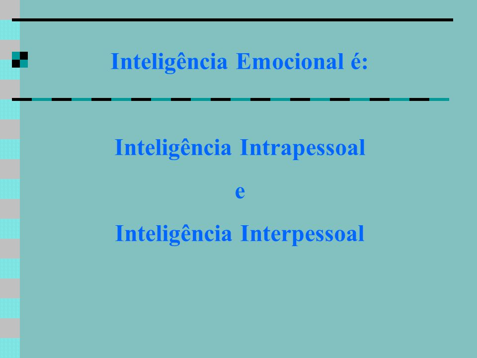 Inteligência Emocional é: Inteligência Intrapessoal