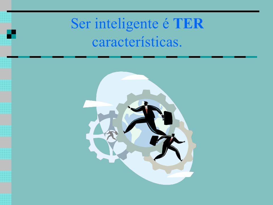 Ser inteligente é TER características.
