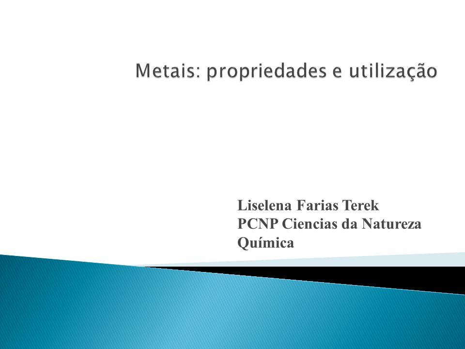 Metais: propriedades e utilização