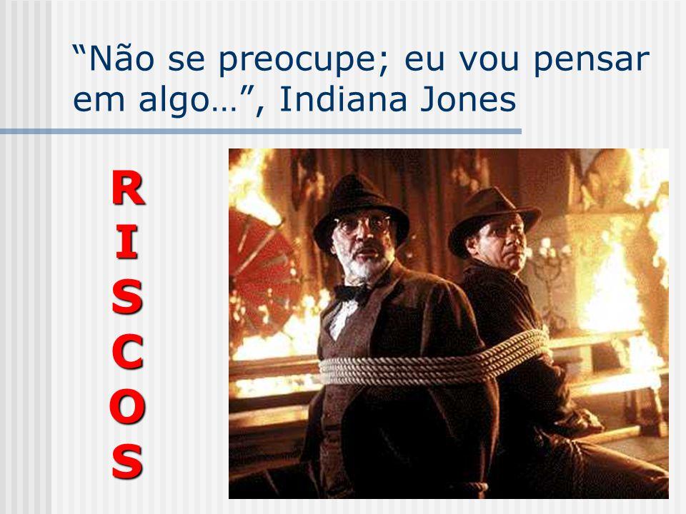 Não se preocupe; eu vou pensar em algo… , Indiana Jones
