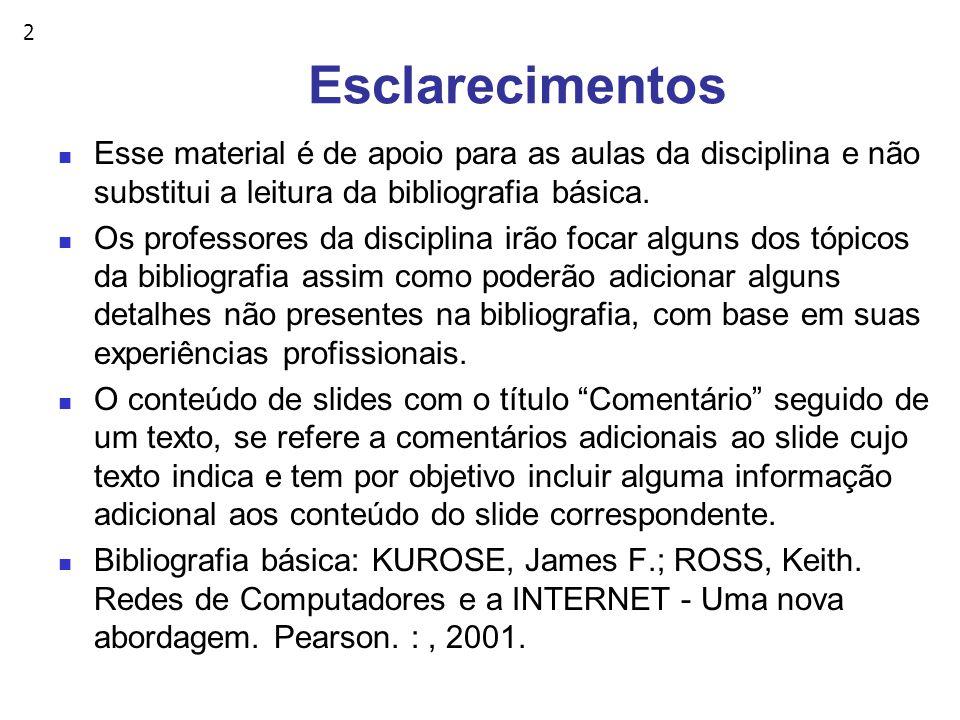 Esclarecimentos Esse material é de apoio para as aulas da disciplina e não substitui a leitura da bibliografia básica.