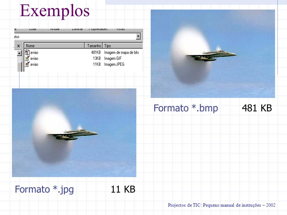 Exemplos Formato *.bmp 481 KB Formato *.jpg 11 KB