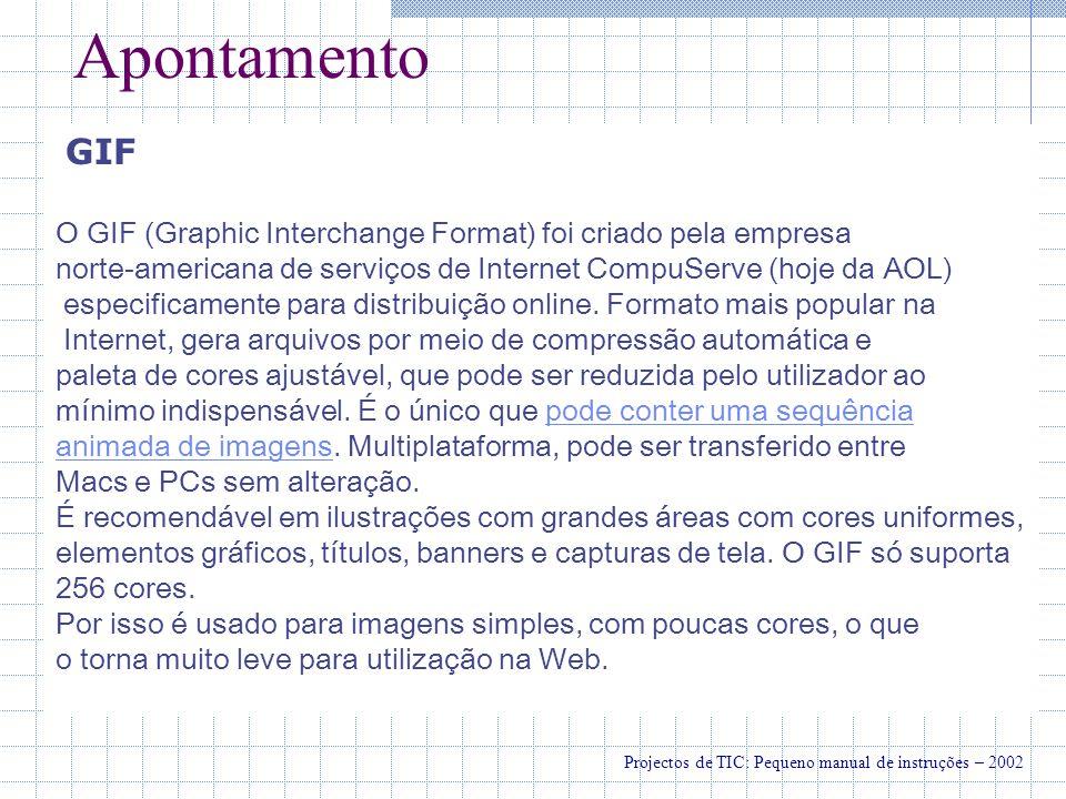 Apontamento GIF. O GIF (Graphic Interchange Format) foi criado pela empresa. norte-americana de serviços de Internet CompuServe (hoje da AOL)