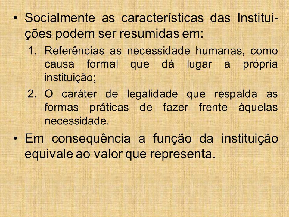 Socialmente as características das Institui-ções podem ser resumidas em:
