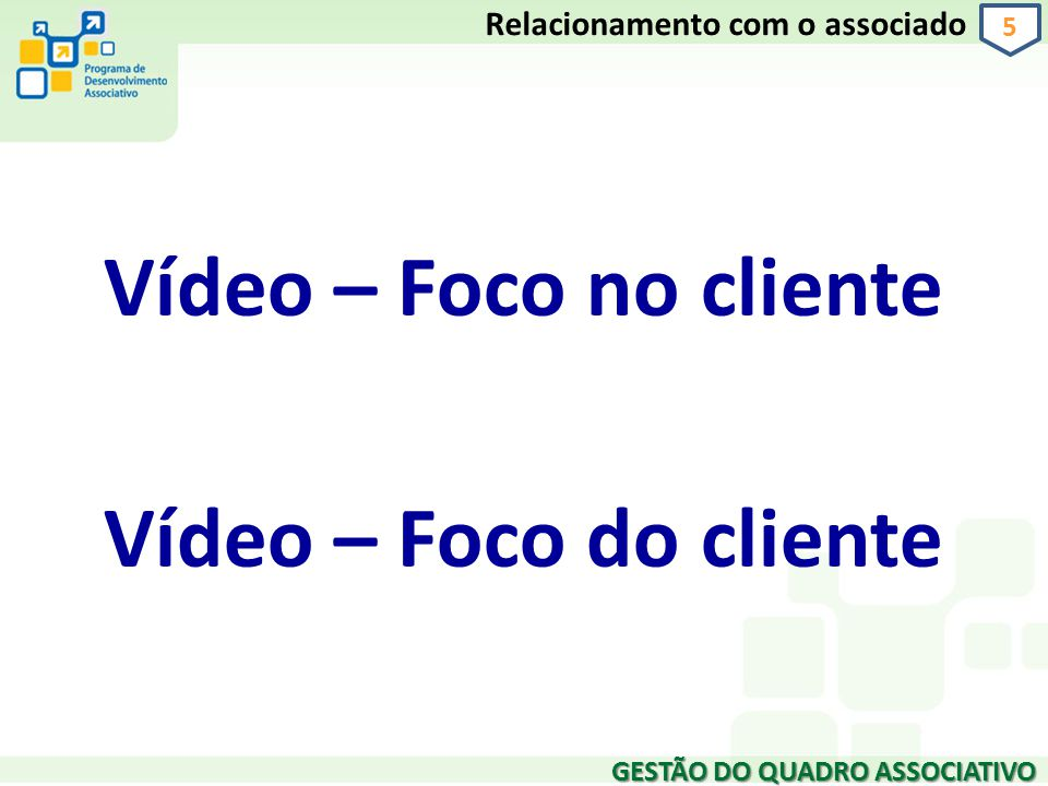 Vídeo – Foco no cliente Vídeo – Foco do cliente