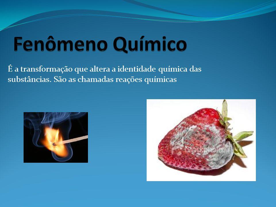 Fenômeno Químico É a transformação que altera a identidade química das substâncias.