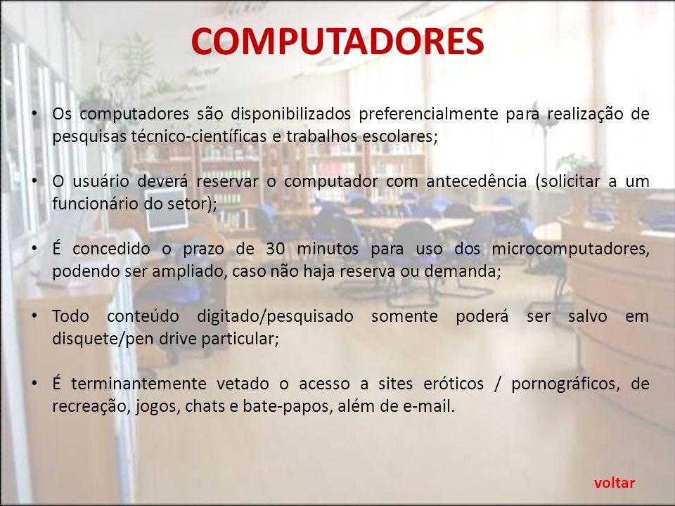 COMPUTADORES Os computadores são disponibilizados preferencialmente para realização de pesquisas técnico-científicas e trabalhos escolares;