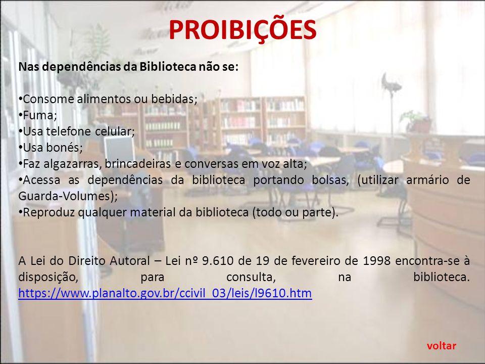PROIBIÇÕES Nas dependências da Biblioteca não se: