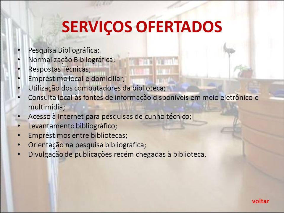 SERVIÇOS OFERTADOS Pesquisa Bibliográfica; Normalização Bibliográfica;