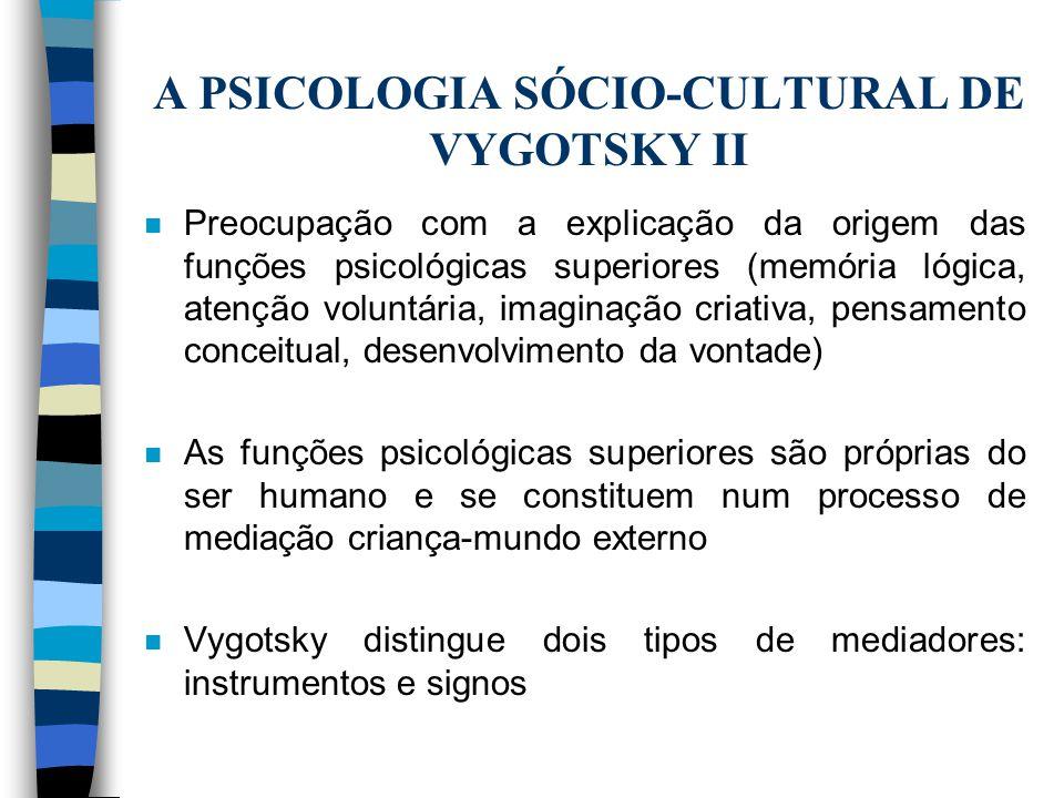 A PSICOLOGIA SÓCIO-CULTURAL DE VYGOTSKY II