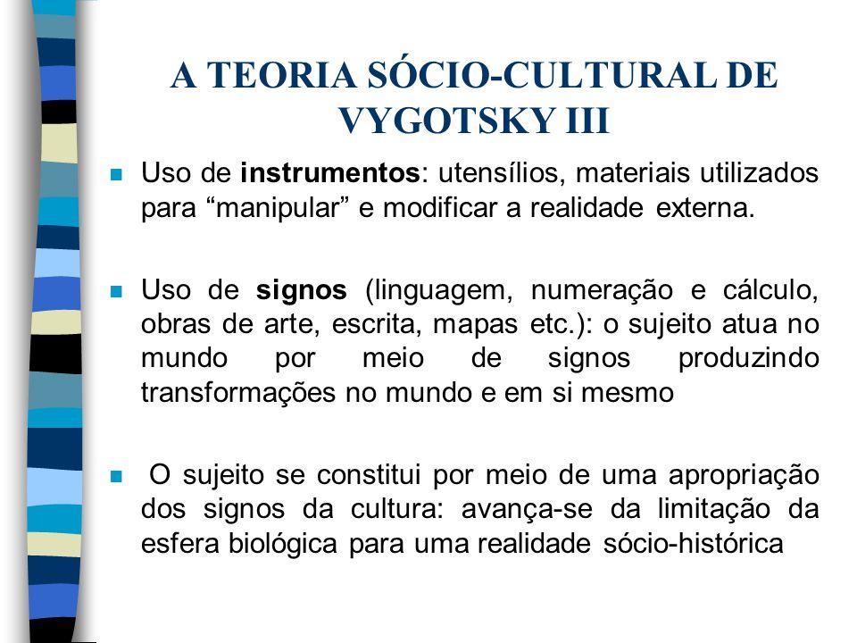 A TEORIA SÓCIO-CULTURAL DE VYGOTSKY III