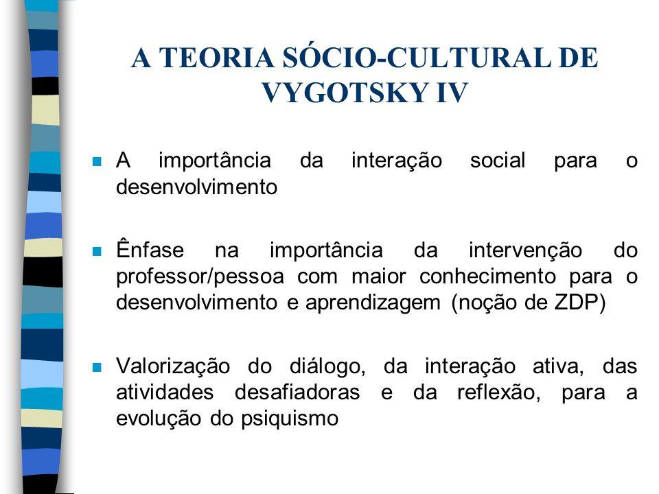 A TEORIA SÓCIO-CULTURAL DE VYGOTSKY IV